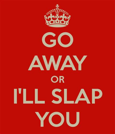 Go Away go away or i ll slap you poster paul keep calm o matic