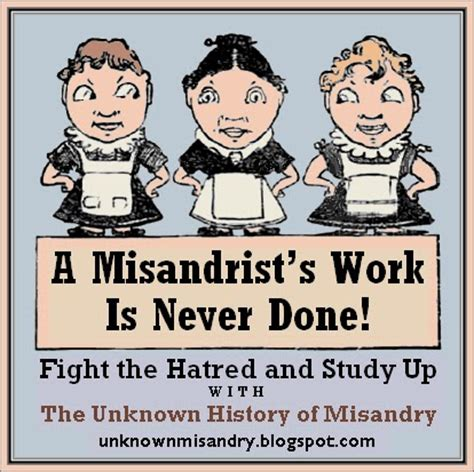 the unknown history of misandry a misandrist s work is never done