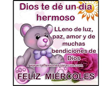 imagenes buenos dias y muchas bendiciones feliz mi 233 rcoles dios te d 233 un d 237 a hermoso lleno de luz