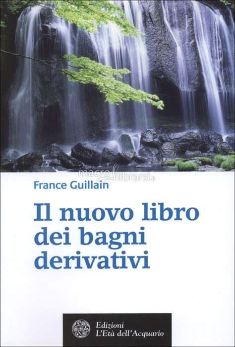 guillain bagni derivativi il nuovo libro dei bagni derivativi guillain