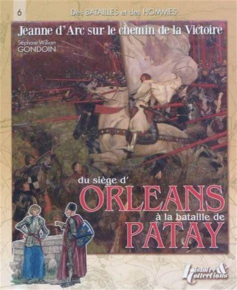 siege d orleans livre le siege d orleans et la bataille de patay gondoin
