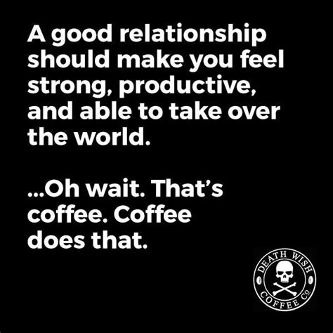 Good Relationship Memes - 1000 coffee quotes on pinterest coffee i coffee and