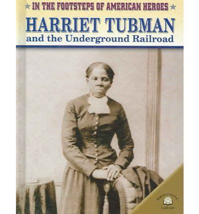 harriet tubman biography underground railroad harriet tubman and the underground railroad dan stearns