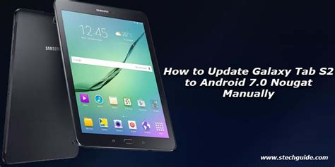 how to update android tablet how to update galaxy tab a to android 7 0 nougat manually