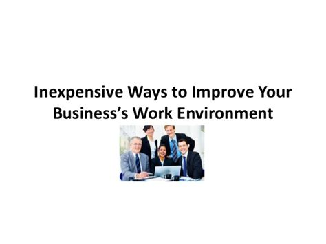 inexpensive ways to improve your business s work environment