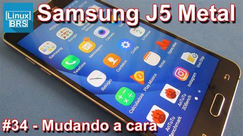 samsung galaxy j5 2016 metal mudando a cara temas launcher e apps