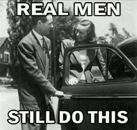 A Real Man Meme - chivalry is not dead