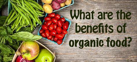 organic food how going organic benefits your