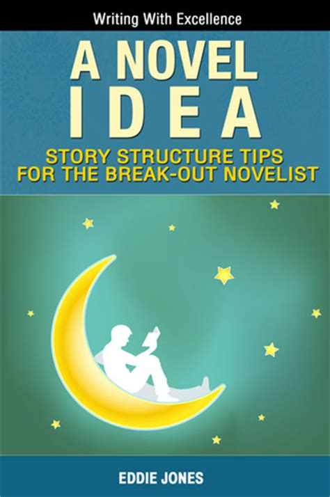 story a novel books a novel idea story structure tips for the out