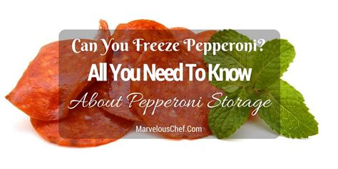 can you freeze pepperoni all you need to know marvelous chef