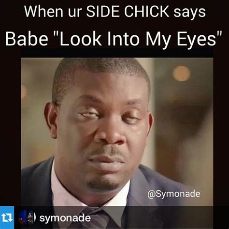 Funny Side Chick Memes - when ur side chick says quot look into my eyes quot see photo