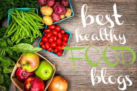 best healthy food best healthy food blogs 2013