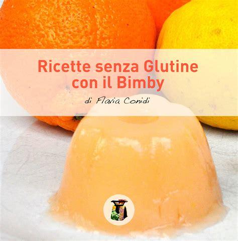 torta al testo bimby ricette senza glutine con il bimby ricettario ebook