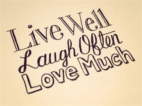 Live Well Laugh Often Love Much Quotes by Live Well Laugh Often Love Much Cool Stuff Pinterest
