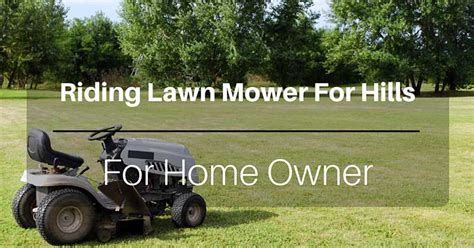 riding lawn mower  hills reviews  top rated   money