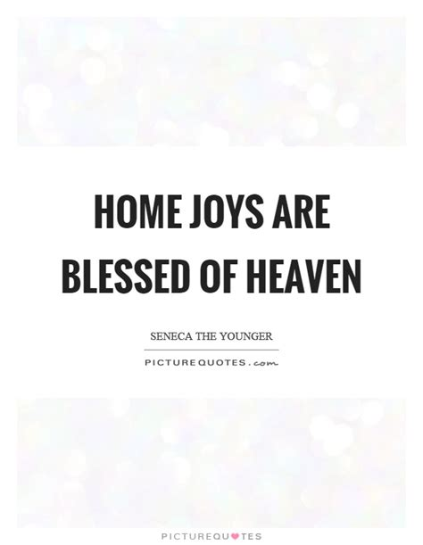 home joys are blessed of heaven picture quotes