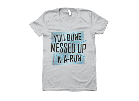 You Done Messed Up A - you done messed up a a ron t shirt snorgtees