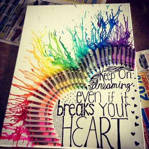 chagne and wax crayons keep on dreaming even if it breaks your heart