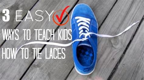 easy way to teach to tie shoes 3 easy ways to teach how to tie laces dadc
