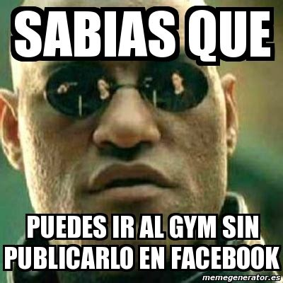 Memes De Gym En Espaã Ol - meme what if i told you sabias que puedes ir al gym sin