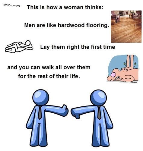 this is how a woman thinks men are like hardwood flooring lay them right the first time and you