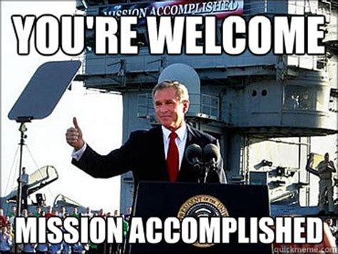 Mission Accomplished Meme - bush mission accomplished memes