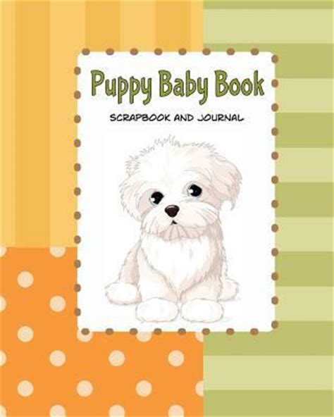 puppy baby book puppy baby book scrapbook and journal puppy year baby memory book by debbie