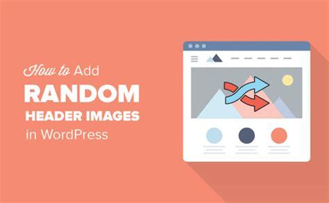 tutorial wordpress header how to add random header images to your wordpress blog