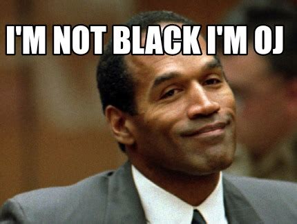 Im White Meme - meme creator i m not black i m oj meme generator at