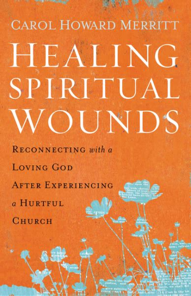 healing spiritual wounds reconnecting with a loving god after experiencing a hurtful church books healing spiritual wounds reconnecting with a loving god