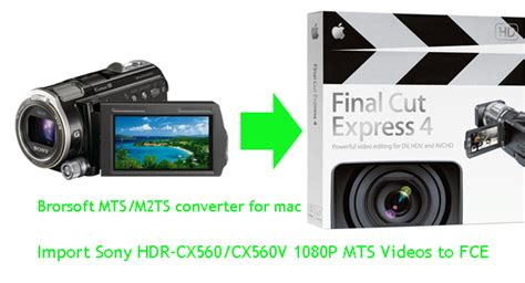 format video mts sony convert sony hdr cx560 cx560v mts to mov for fce