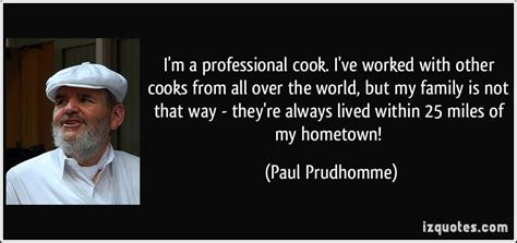 Were With You All The Way Paul by I M A Professional Cook I Ve Worked With Other Cooks From