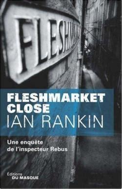 fleshmarket close a rebus fleshmarket close une enqu 234 te de l inspecteur rebus babelio