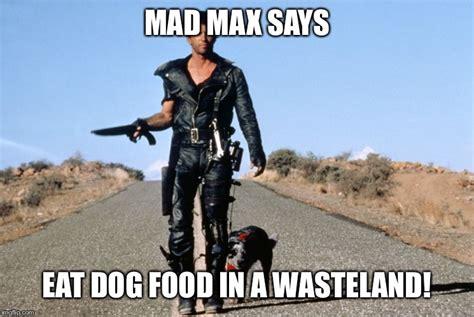 Max Meme - mad max says imgflip