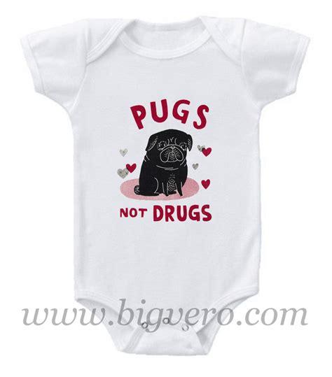 pug baby onesie pug not drugs baby onesie cool tshirt designs bigvero