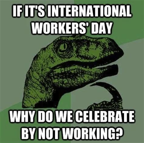 May Meme - may 1st is may day international workers labor day