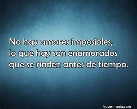 imagenes de no hay amor imposible 107 frases de amores imposibles que deseas hacer realidad