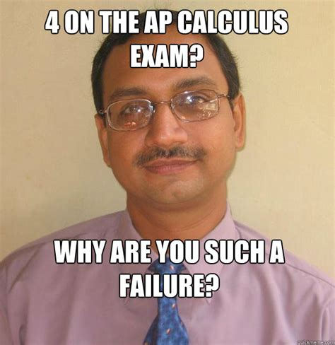 Calculus Meme - 4 on the ap calculus exam why are you such a failure