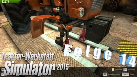 traktor werkstatt simulator 2015 traktor werkstatt simulator 2015 let s play folge 14