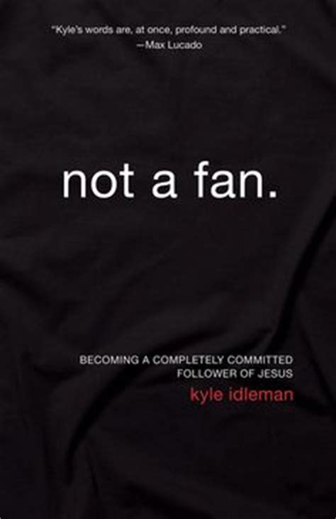 not a fan becoming a completely committed follower of jesus 1000 images about kyle idleman books quotes and wisdom