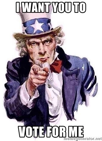 Uncle Sam Meme Generator - i want you to vote for me uncle sam says meme generator