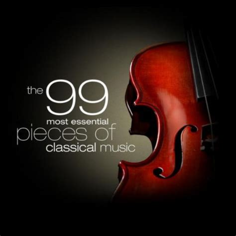 27 Top Must Classic Pieces by The 99 Most Essential Pieces Of Classical Various