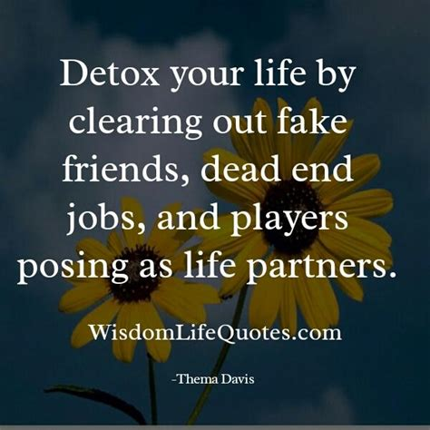 Detox Your By Clearing Out by When The Rest Of The World Walks Out Wisdom Quotes