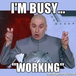 Not Working Meme - i m busy quot working quot dr evil meme meme generator
