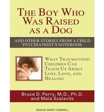 the boy who was raised as a the boy who was raised as a bruce duncan perry 9781452634838