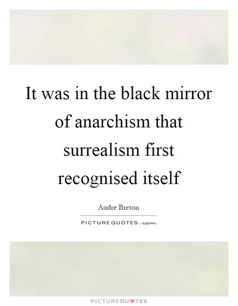 black mirror quotes it was in the black mirror of anarchism that surrealism