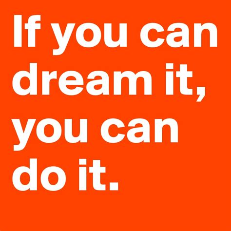 p s if you can if you can dream it you can do it post by