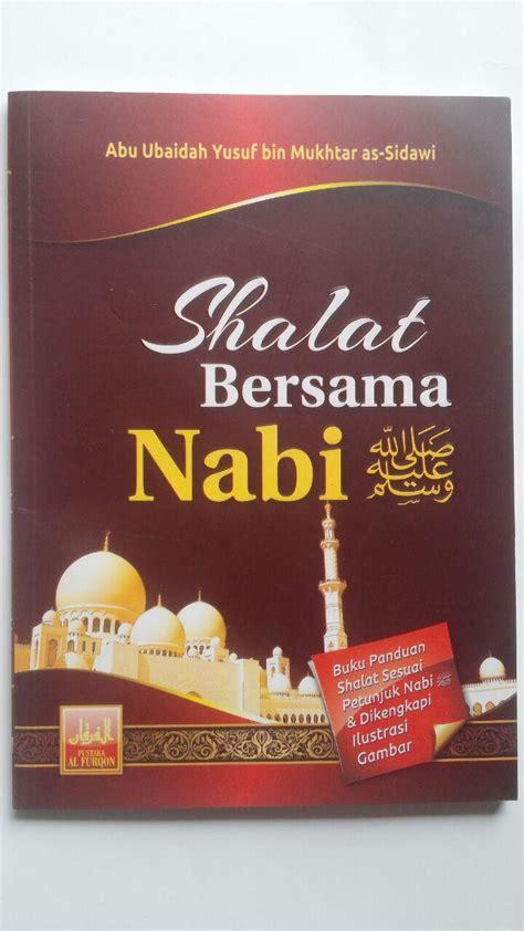 Meluruskan Sejarah Wahhabi Abu Ubaidah As Sidawi buku shalat bersama nabi dilengkapi ilustrasi gambar
