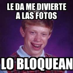 Le Me Meme Generator - meme bad luck brian le da me divierte a las fotos lo