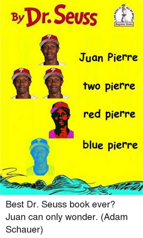 Dr Seuss Memes - by dr seuss h juan pierre two pierre red pierre blue